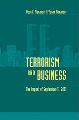 Terrorism and Business By Alexander, Dean C./ Alexander, Yonah
